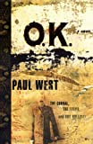Ok: The Corral The Earps And Doc Holliday A Novel (1416577505) by West, Paul