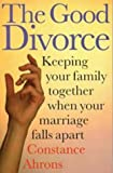 img - for The Good Divorce: Keeping Your Family Together When Your Marriage Falls Apart by Ahrons. Constance ( 1995 ) Paperback book / textbook / text book