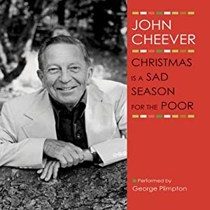 Christmas Is a Sad Season for the Poor: The John Cheever Audio Collection | [John Cheever]