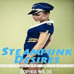 Steampunk Desires: An Erotic Romance [The Complete Collection] | Sophia Wilde