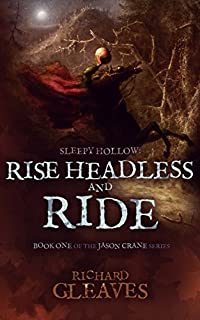 (FREE on 12/10) Sleepy Hollow: Rise Headless And Ride by Richard Gleaves - http://eBooksHabit.com