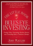 img - for The Little Book of Bull's Eye Investing: Finding Value, Generating Absolute Returns, and Controlling Risk in Turbulent Markets by John Mauldin (April 20 2012) book / textbook / text book