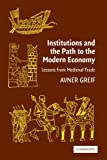 Institutions and the Path to the Modern Economy : Lessons from Medieval trade (Political Economy of Institutions and Decisions)