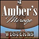 Amber's Mirage Audiobook by Zane Grey Narrated by James Drury