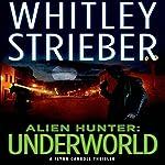 Alien Hunter: Underworld: Flynn Carroll, Book 2 | Whitley Strieber