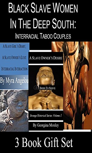 Myra Angelou - Black Slave Women In The Deep South: Interracial Taboo Couples (A Three Book Gift Set)
