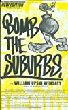Bomb the Suburbs : Grafitti, Race, Freight-Hopping and the Search for Hip Hop's Moral Center (1887128964) by Wimsatt, William Upski