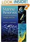 Marine Reserves: A Guide to Science, Design, and Use