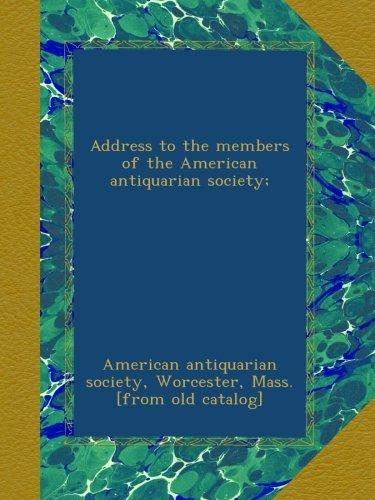 Address to the members of the American antiquarian society;