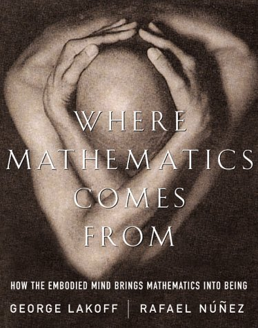 Where Mathematics Comes From: How The Embodied Mind...
