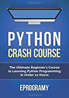 Python: Crash Course – The Ultimate Beginner's Course to Learning Python Programming in Under 12 Hours Front Cover