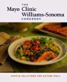 img - for The Mayo Clinic Williams-Sonoma Cookbook: Simple Solutions for Eating Well book / textbook / text book
