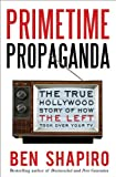 "Ben Shapiro, ""Primetime Propaganda: The True Story of How the Left Took Over Your TV"" (Broadside Books, 2011)"