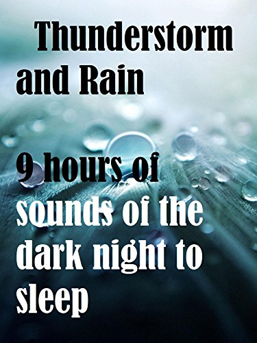 Thunderstorm and Rain, 9 hours of sounds of the dark night to sleep