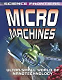 David Jefferis Micro Machines: Ultra-Small World of Nanotechnology (Science Frontiers) (Science Frontiers (Paperback))