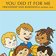 You Did It for Me: Friendship and Kindness (       UNABRIDGED) by Robert Hug Narrated by Josh Kilbourne