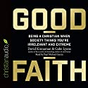 Good Faith: Being a Christian When Society Thinks You're Irrelevant and Extreme Audiobook by David Kinnamon, Gabe Lyons Narrated by Paul Michael Garcia