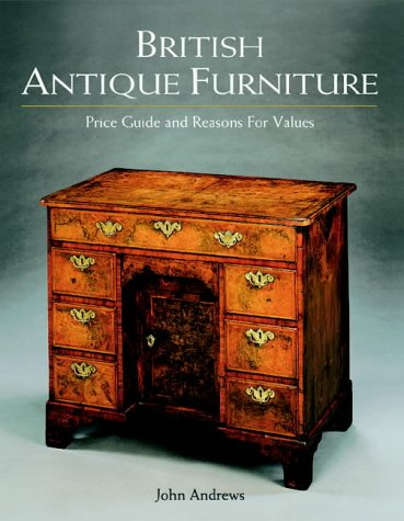 British Antique Furniture: Price Guide and Reasons for Values