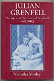 Julian Grenfell: His Life and the Times of His Death, 1888-1915 (0030175968) by Mosley, Nicholas