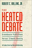 img - for Heated Debate: Greenhouse Predictions Versus Climate Reality book / textbook / text book
