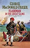 Flashman in the Great Game (0006176771) by Fraser, George MacDonald
