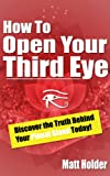 How To Open Your Third Eye - Discover The Truth Behind Your Pineal Gland