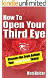 How To Open Your Third Eye - Discover The Truth Behind Your Pineal Gland (English Edition)