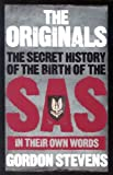 The Originals: The Secret History of the Birth of the SAS - In Their Own Words Gordon Stevens