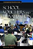 School Vouchers and Privatization: A Reference Handbook (Contemporary Education Issues) Danny Weil