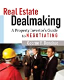 img - for Real Estate Dealmaking: A Property Investor's Guide to Negotiating by George Donohue (2005-10-01) book / textbook / text book