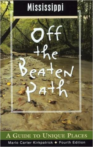 Mississippi Off the Beaten Path, 4th: A Guide to Unique Places (Off the Beaten Path Series)