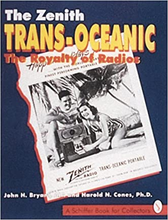 The Zenith Trans-Oceanic, the Royalty of Radios: The Royalty of Radios (A Schiffer Book for Collectors)