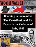 img - for Bombing to Surrender: The Contribution of Air Power to the Collapse of Italy, 1943 book / textbook / text book