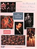An Illustrated History of Music for Young Musicians: The Twentieth Century