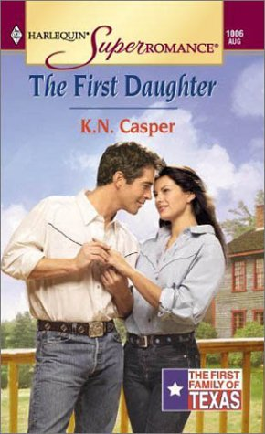 First Daughter: The First Family of Texas (Harlequin Superromance No. 1006), K. N. CASPER