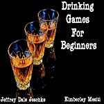 Drinking Games for Beginners   Jeffrey Jeschke