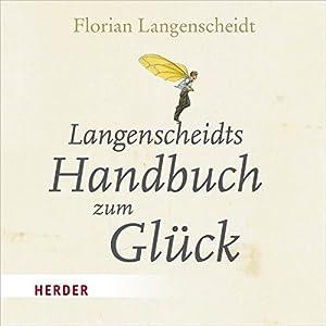 Langenscheidts Handbuch zum Glück Hörbuch