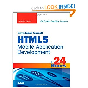 Sams Teach Yourself HTML5 Mobile Application Development in 24 Hours (Sams Teach Yourself...in 24 Hours)
