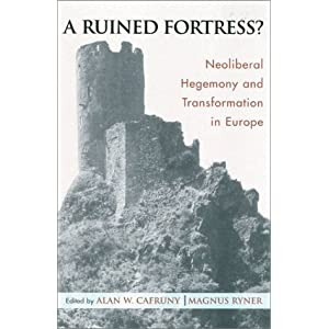 A Ruined Fortress?: Neoliberal Hegemony and Transformation in Europe Alan W. Cafruny