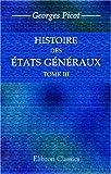echange, troc Georges Picot - Histoire des États généraux, considérés au point de vue de leur influence sur le gouvernement de la France de 1355 à 1614