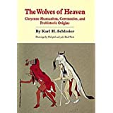 Wolves of Heaven: Cheyenne Shamanism, Ceremonies, and Prehistoric Origins (Civilization of the American Indian...