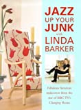 Linda Barker Jazz Up Your Junk with Linda Barker: Fabulous Furniture Makeovers from the Star of BBC's