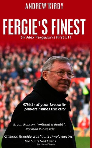 Fergie's Finest: Sir Alex Ferguson's First 11