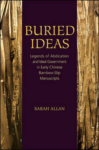 Buried Ideas: Legends of Abdication and Ideal Government in Early Chinese Bamboo-Slip Manuscripts (SUNY Series in Chines