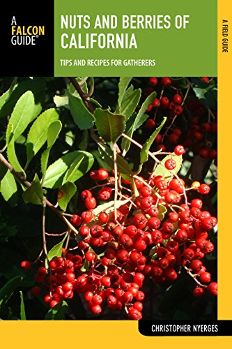 Nuts and Berries of California: Tips and Recipes for Gatherers (Nuts and Berries Series) by Christopher Nyerges