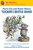 Harry Cat and Tucker Mouse: Tucker's Beetle Band (My Readers Level 2)
