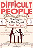 img - for Difficult People: Strategies For Dealing With Toxic People and How To Correctly Approach Difficult Personalities. (Spirituality, Christian Human Relationships ... Religion of Interpersonal Relations Book 1) book / textbook / text book
