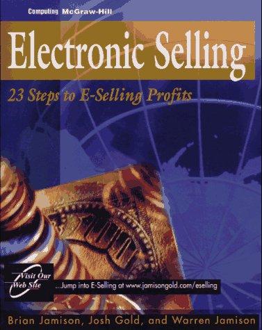 Electronic Selling: Twenty-Three Steps to E-Selling Profits