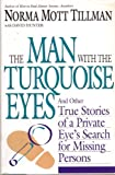 The Man with the Turquoise Eyes: And Other True Stories of a Private Eye's Search for Missing Persons Norma M. Tillman