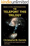 Teleport This Trilogy (Small Universe Books 1-3)